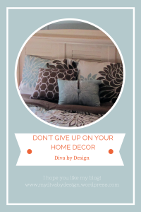 DON'T GIVE UP ON YOUR HOME DECOR