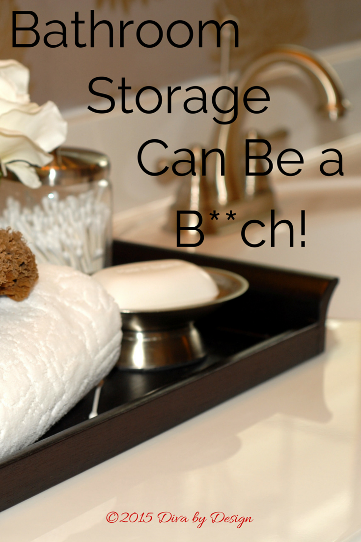 Bathroom Storage Can Be a B__ch!